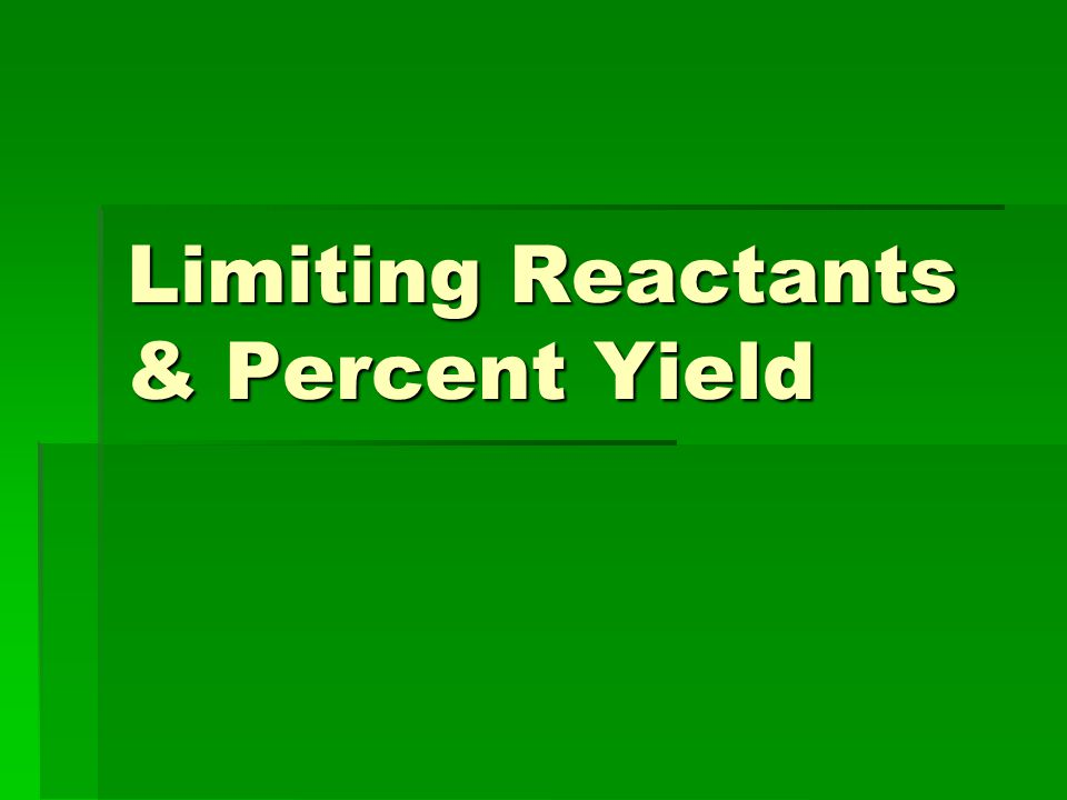 Limiting Reactants & Percent Yield