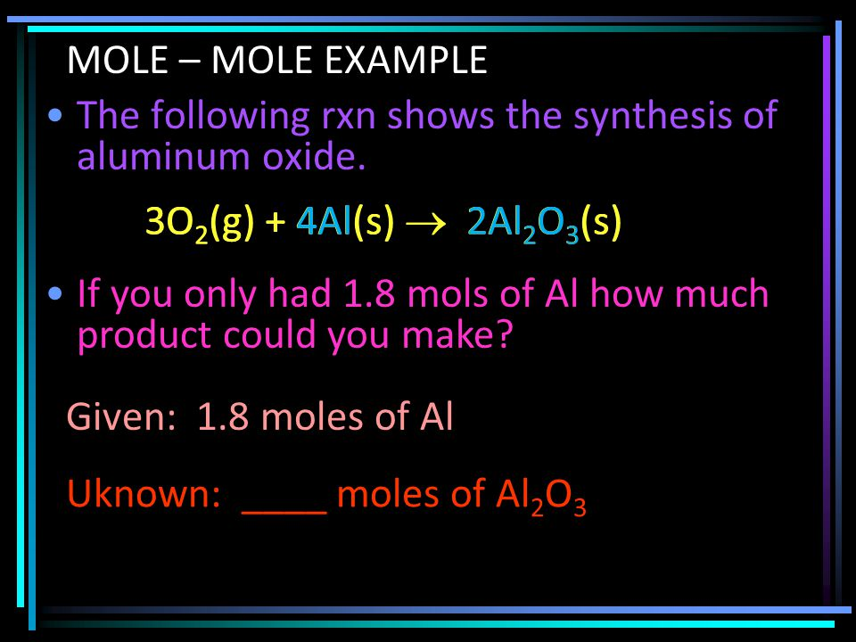 MOLE – MOLE EXAMPLE The following rxn shows the synthesis of aluminum oxide.