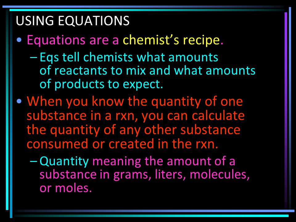 Equations are a chemist's recipe.