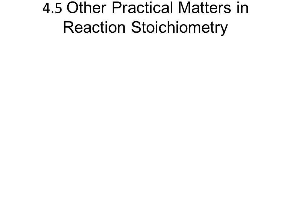 4.5 Other Practical Matters in Reaction Stoichiometry