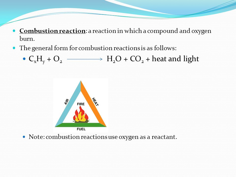 Combustion reaction: a reaction in which a compound and oxygen burn.