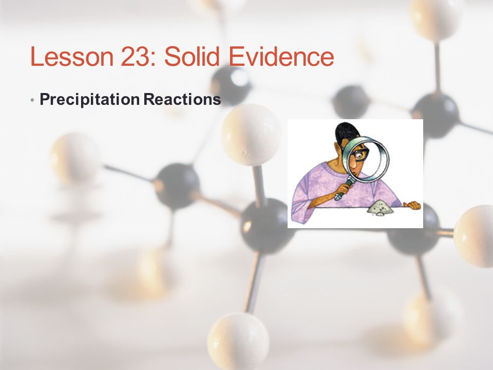 Lesson 23: Solid Evidence Precipitation Reactions