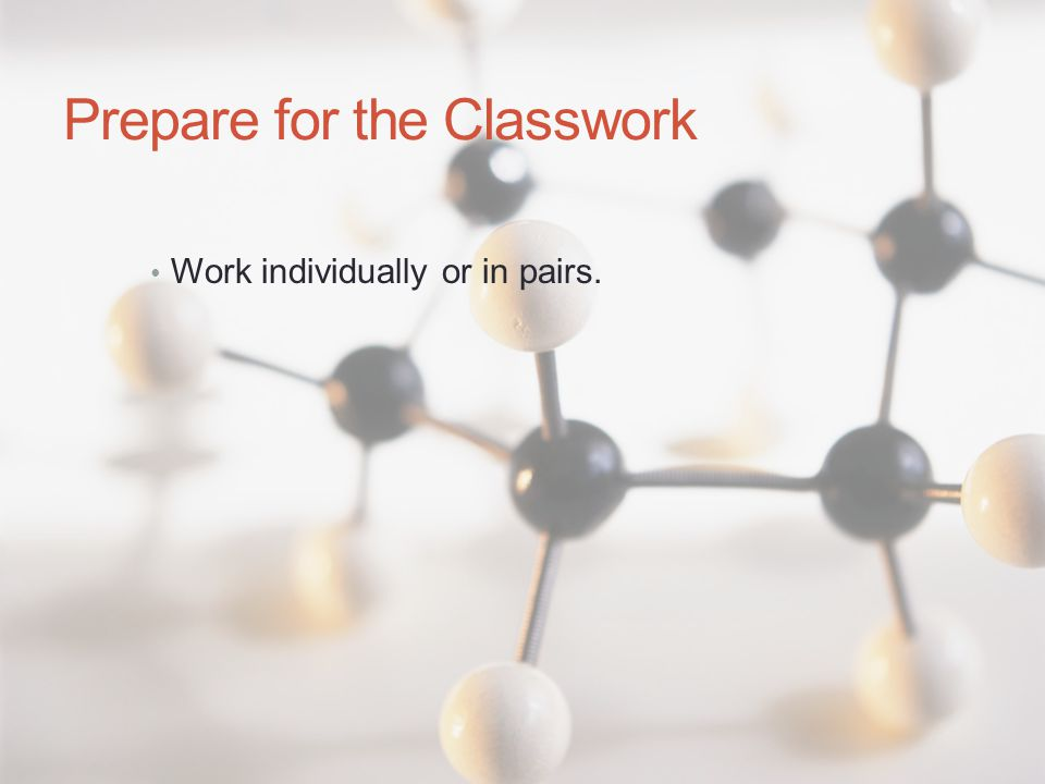 Prepare for the Classwork Work individually or in pairs.
