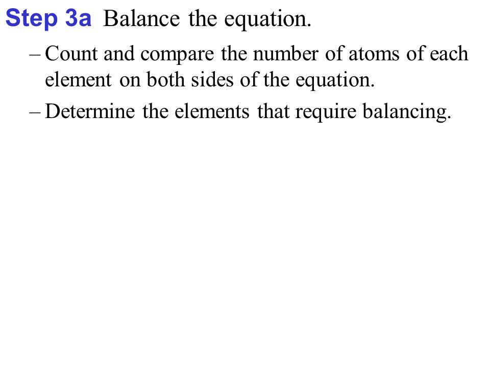 Element Reactant Side Product Side O 1 2 Step 3a Balance the equation.
