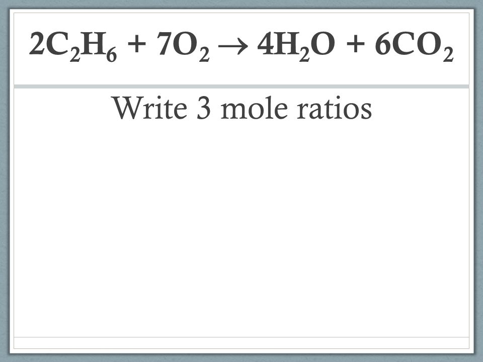 How many moles of each product can be formed? 2C 2 H 6 + 7O 2  4H 2 O + 6CO 2 7.49 mol 24.6 mol