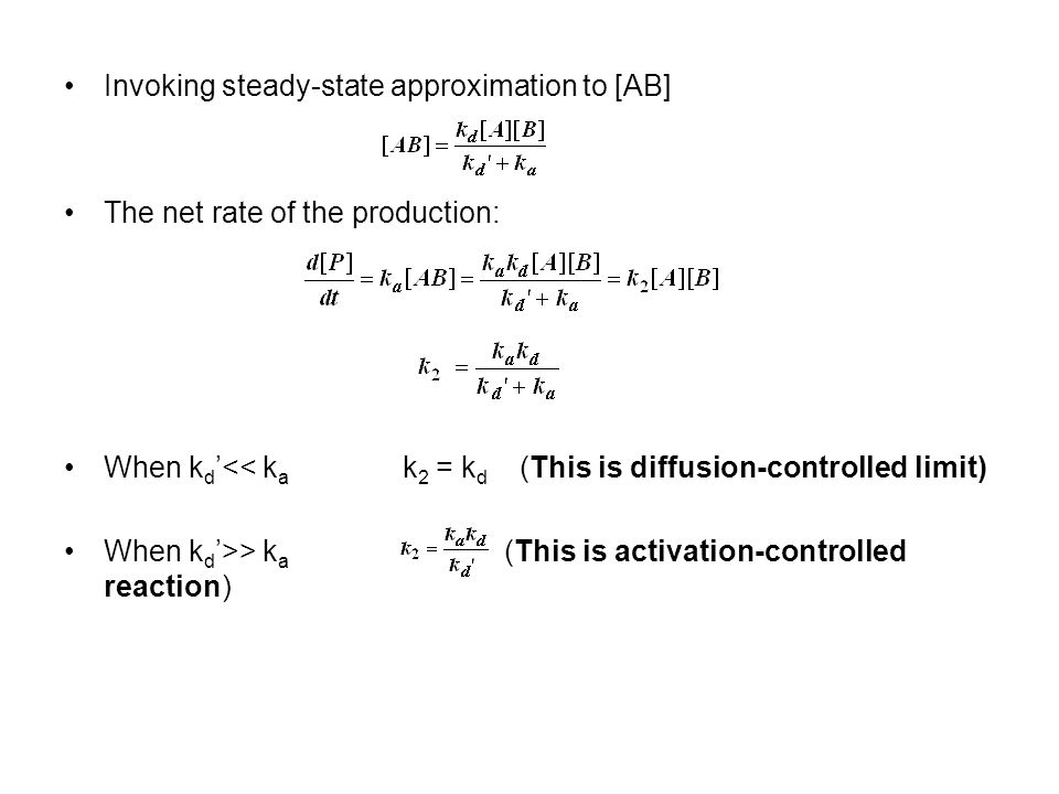 Invoking steady-state approximation to [AB] The net rate of the production: When k d '<< k a k 2 = k d (This is diffusion-controlled limit) When k d '