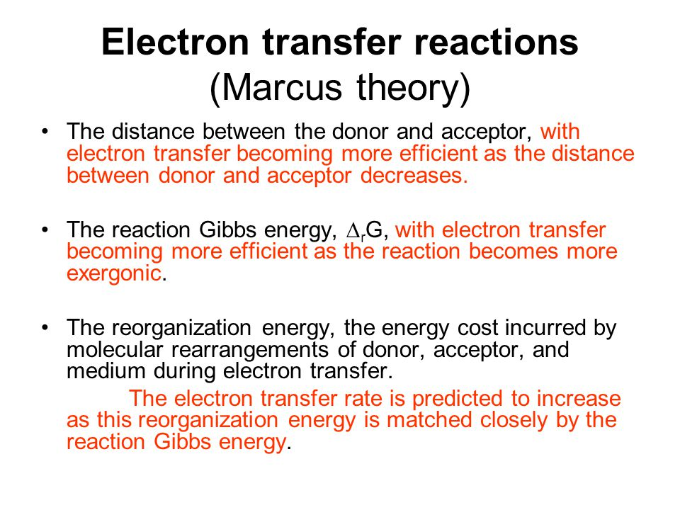 Electron transfer reactions (Marcus theory) The distance between the donor and acceptor, with electron transfer becoming more efficient as the distanc