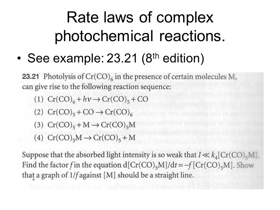 Rate laws of complex photochemical reactions. See example: 23.21 (8 th edition)