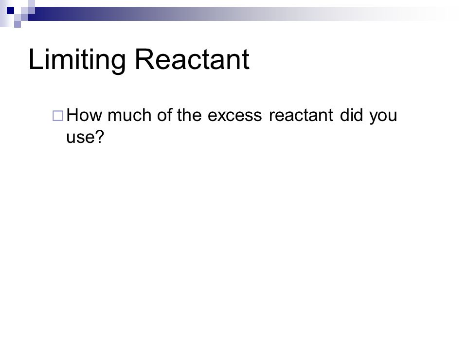 Limiting Reactant  How much of the excess reactant did you use?