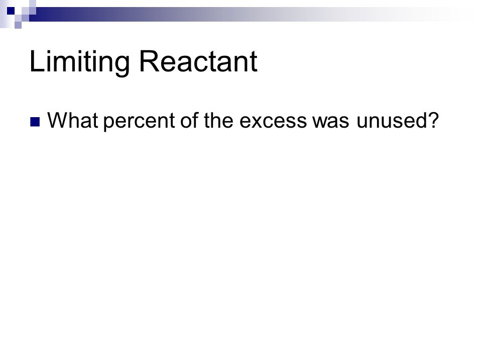 Limiting Reactant What percent of the excess was unused?
