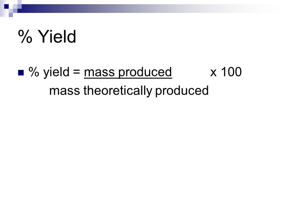 % Yield % yield = mass produced x 100 mass theoretically produced