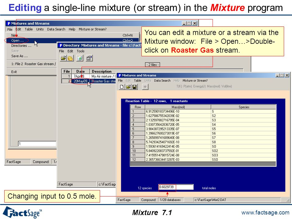 www.factsage.com Mixture Editing a single-line mixture (or stream) in the Mixture program Changing input to 0.5 mole.