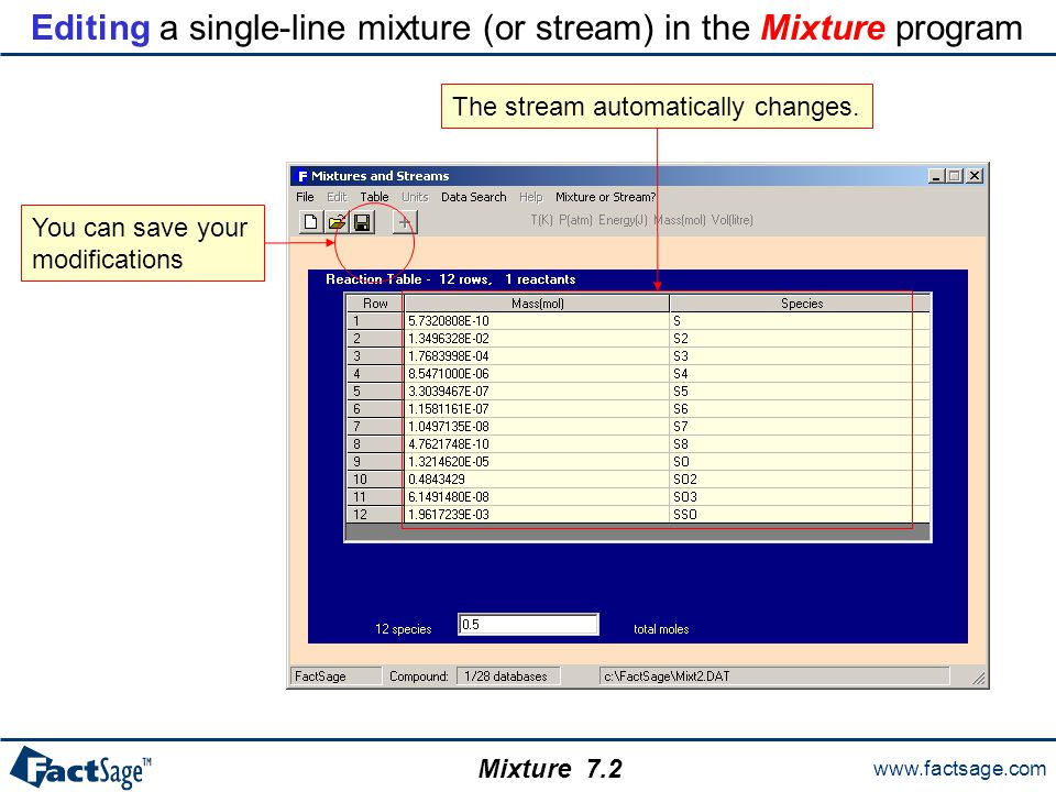 www.factsage.com Mixture Editing a single-line mixture (or stream) in the Mixture program The stream automatically changes.