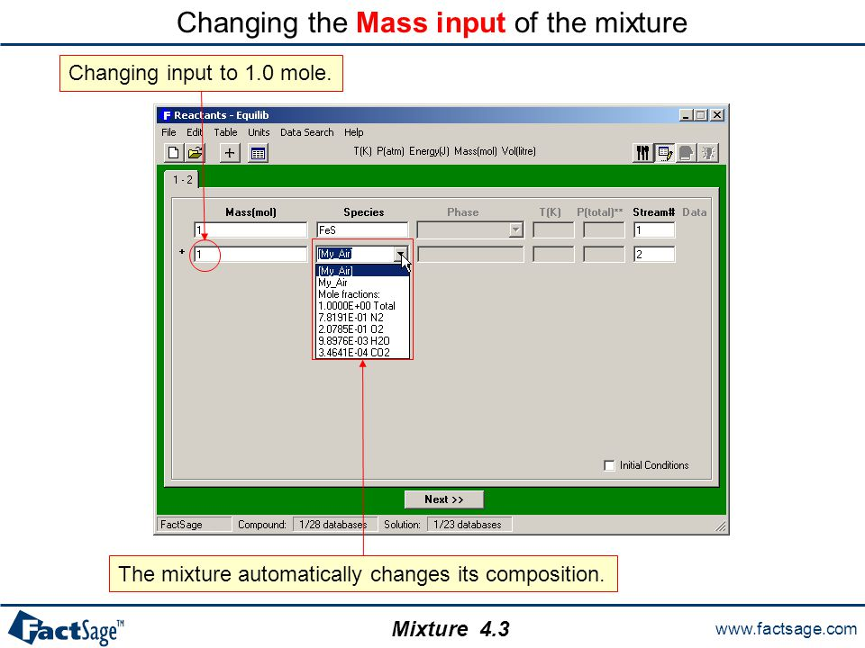 www.factsage.com Mixture Changing the Mass input of the mixture Changing input to 1.0 mole.