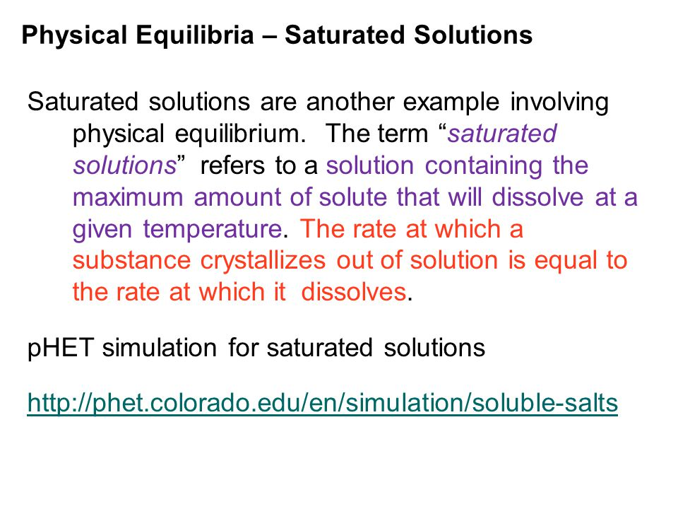 Physical Equilibria – Saturated Solutions Saturated solutions are another example involving physical equilibrium.