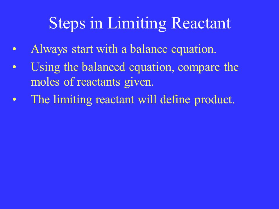 Steps in Limiting Reactant Always start with a balance equation.