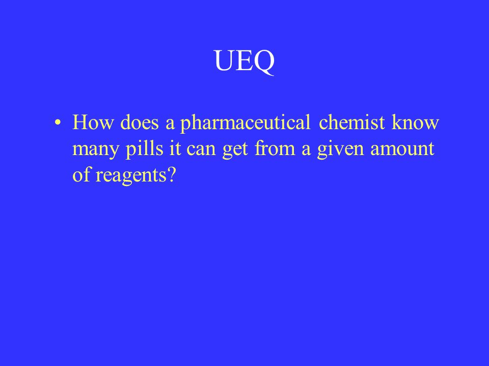 UEQ How does a pharmaceutical chemist know many pills it can get from a given amount of reagents