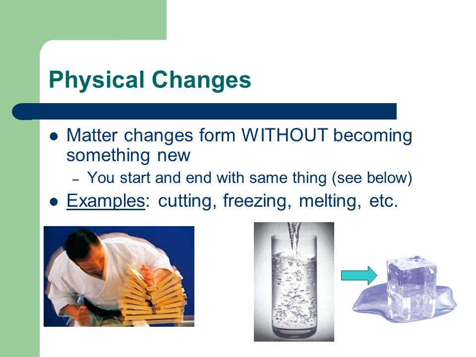 Physical Property Characteristic of matter that does not change the substance (using senses)