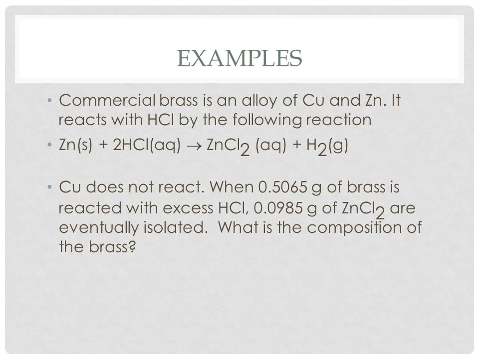 EXAMPLES Commercial brass is an alloy of Cu and Zn.