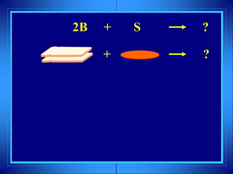 + ? 2B + S ?