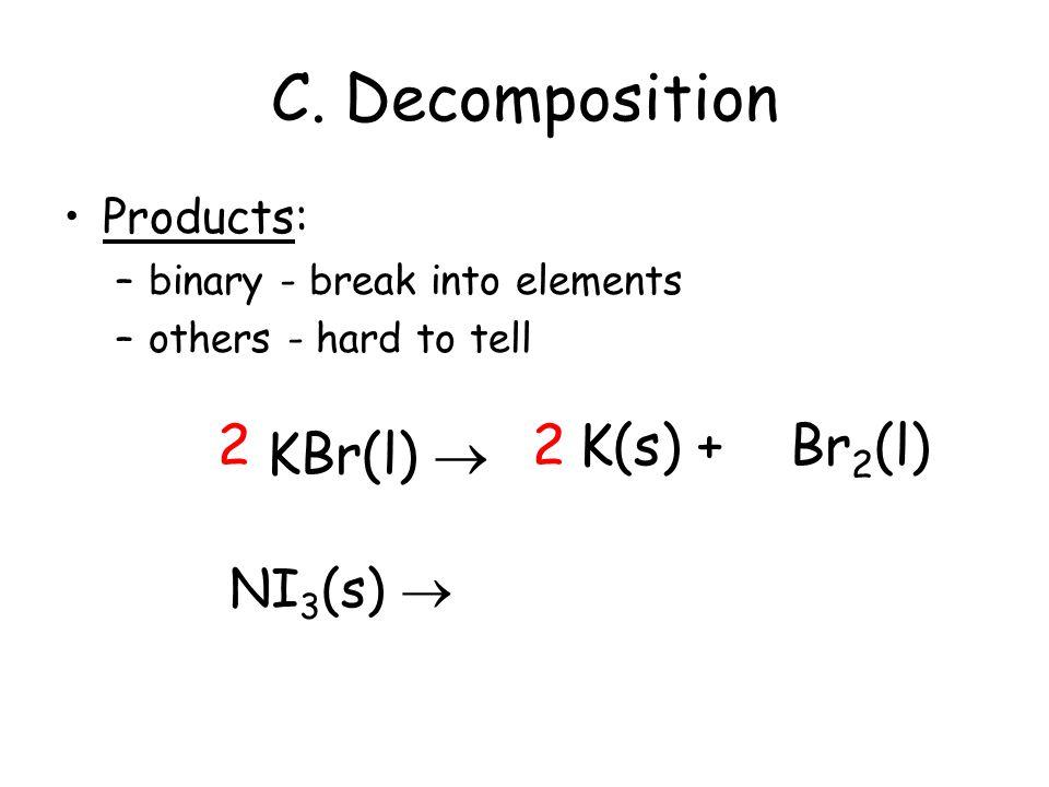 C. Decomposition 2 H 2 O(l)  2 H 2 (g) + O 2 (g)