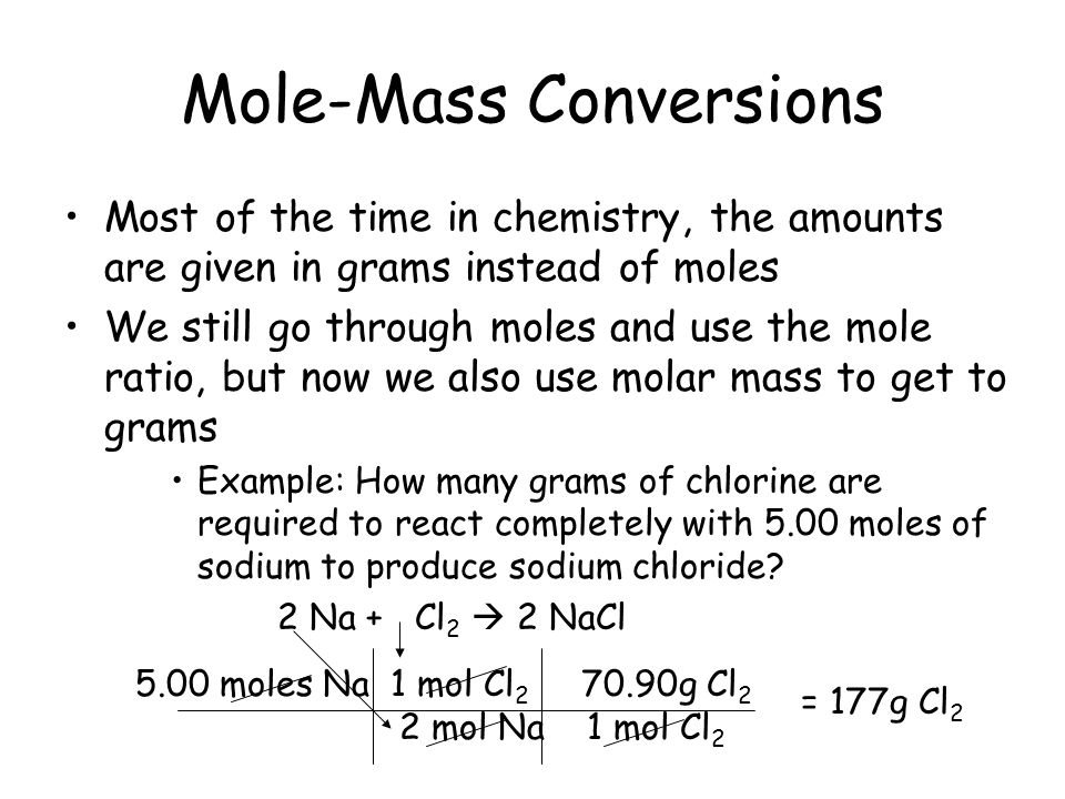 Mole-Mole Conversions How many moles of sodium chloride will be produced if you react 2.6 moles of chlorine gas with an excess (more than you need) of sodium metal?