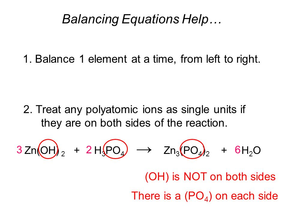 Balancing Equations Help… 1. Balance 1 element at a time, from left to right.