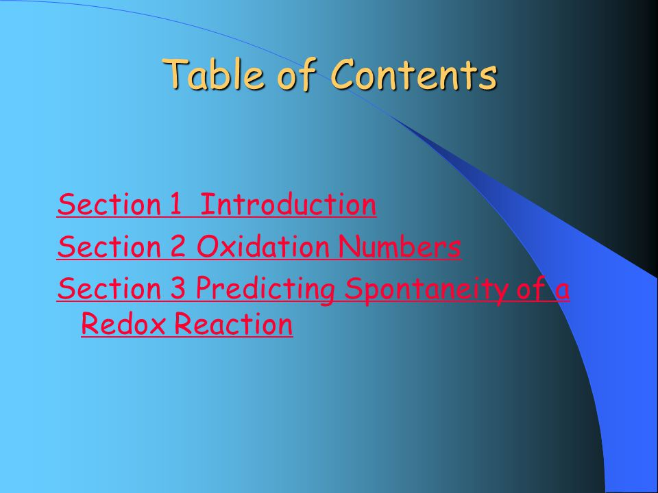 Table of Contents Section 1 Introduction Section 2 Oxidation Numbers Section 3 Predicting Spontaneity of a Redox Reaction