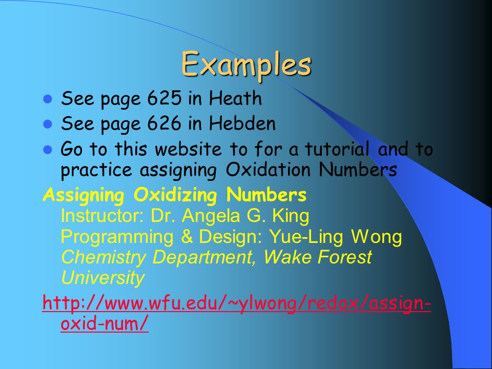 Examples See page 625 in Heath See page 626 in Hebden Go to this website to for a tutorial and to practice assigning Oxidation Numbers Assigning Oxidizing Numbers Instructor: Dr.