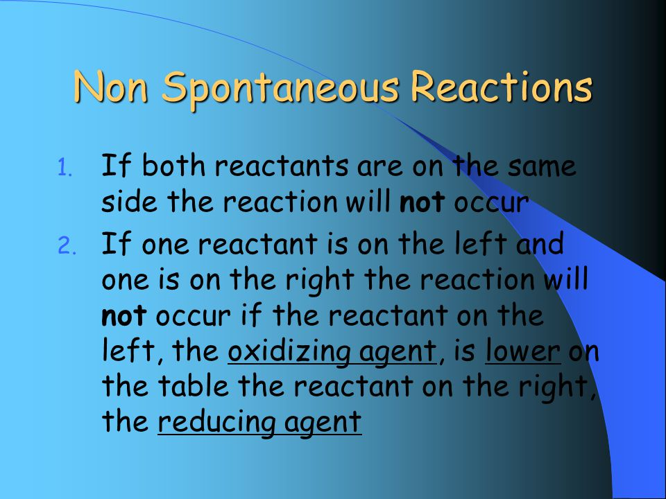 Non Spontaneous Reactions 1. If both reactants are on the same side the reaction will not occur 2.
