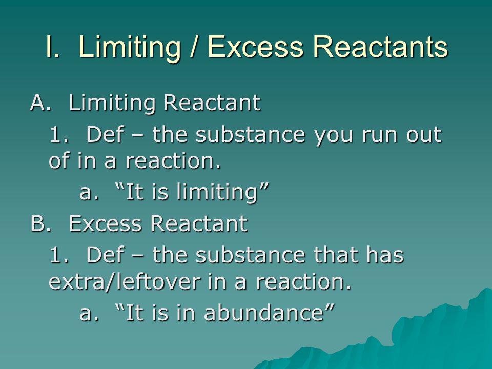 I. Limiting / Excess Reactants A. Limiting Reactant 1.