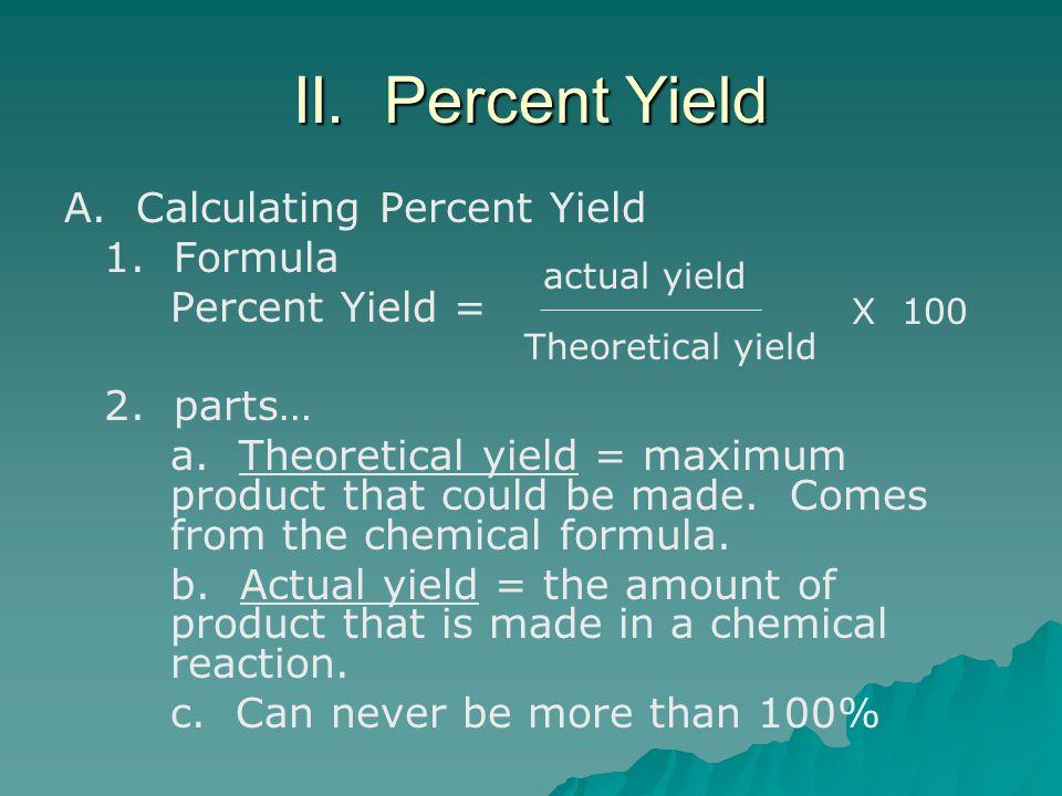II. Percent Yield A. Calculating Percent Yield 1.