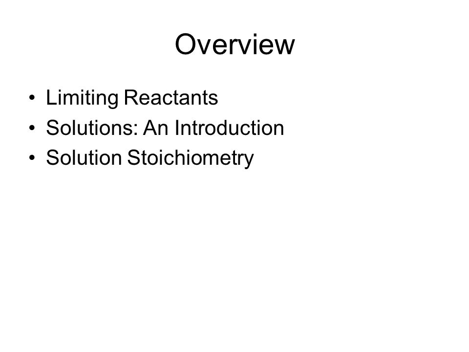 Overview Limiting Reactants Solutions: An Introduction Solution Stoichiometry