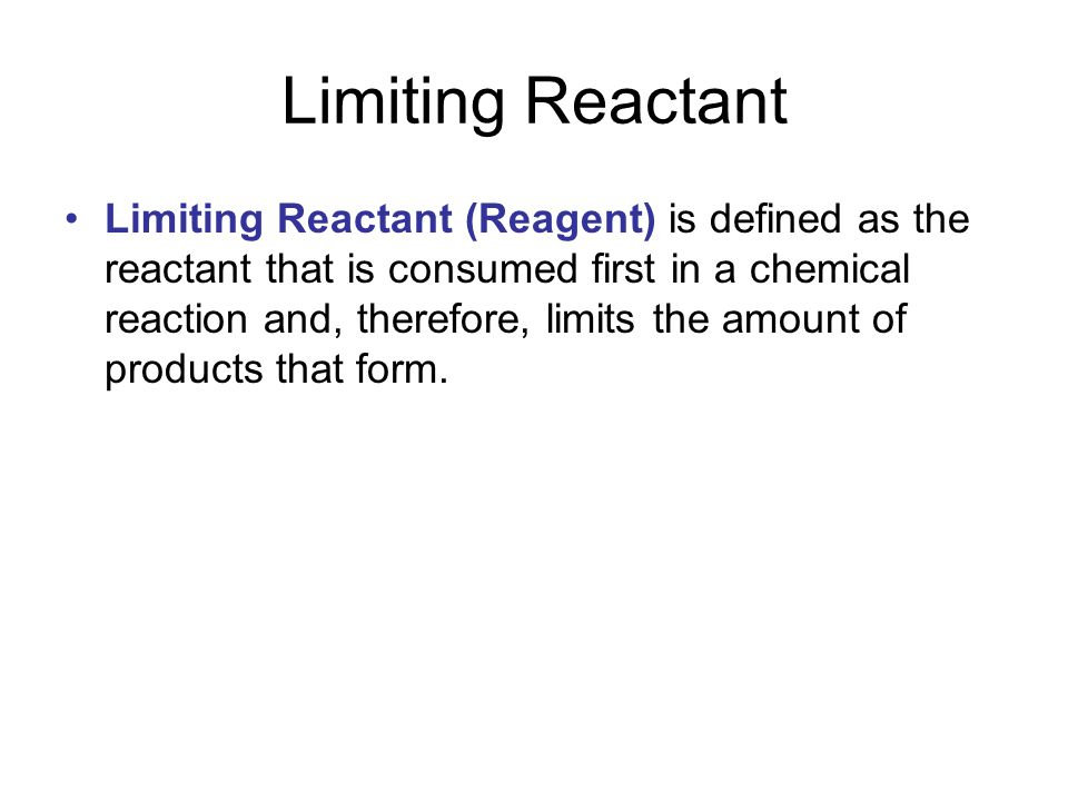 Limiting Reactant Limiting Reactant (Reagent) is defined as the reactant that is consumed first in a chemical reaction and, therefore, limits the amount of products that form.