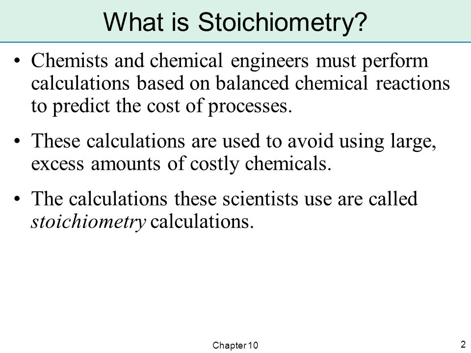 Chapter 10 2 Chemists and chemical engineers must perform calculations based on balanced chemical reactions to predict the cost of processes. These ca