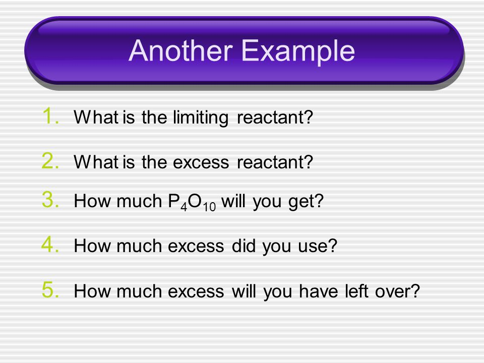 Another Example 1. What is the limiting reactant.