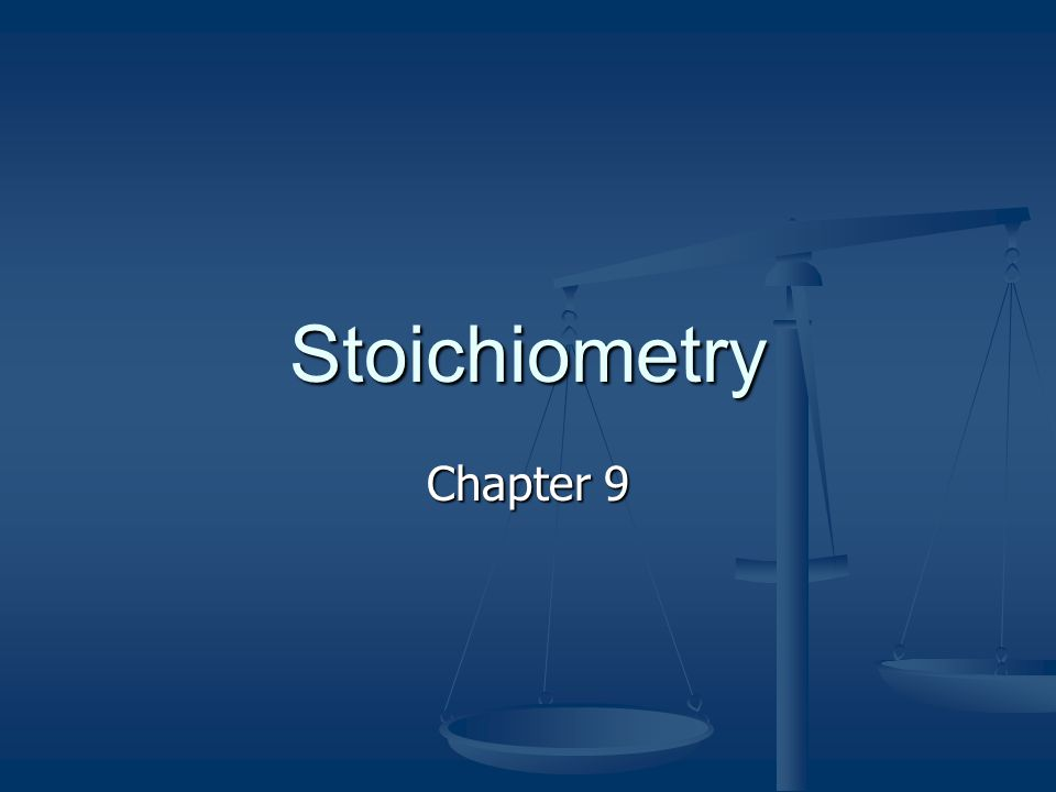 Stoichiometry Chapter 9
