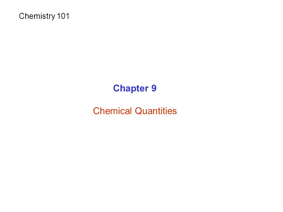 Chapter 9 Chemical Quantities Chemistry 101
