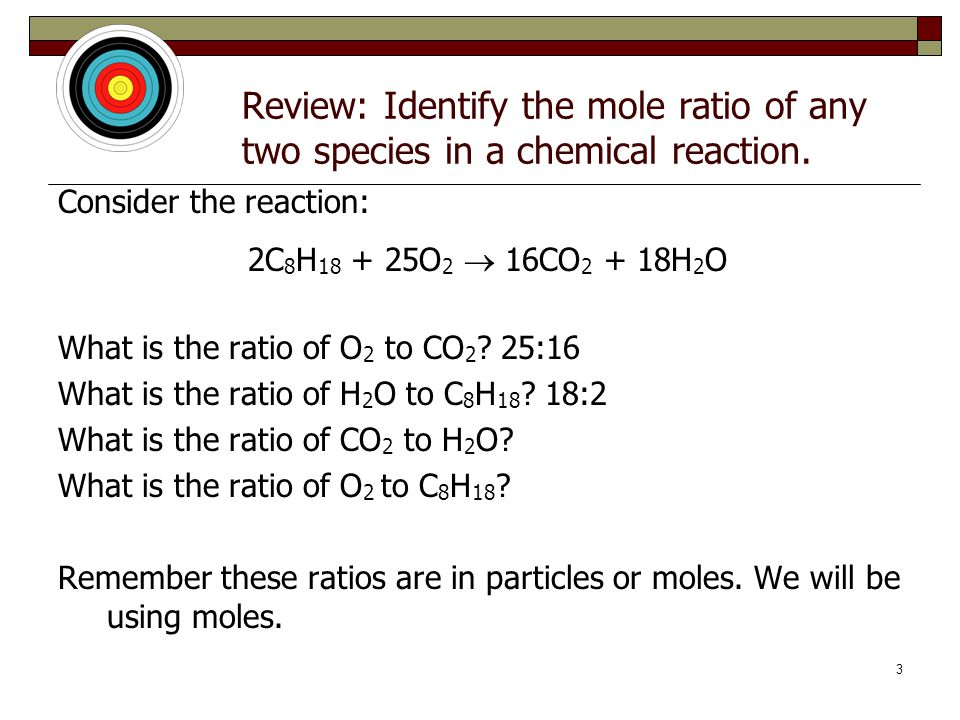 2 Review: Identify the mole ratio of any two species in a chemical reaction. How do you calculate the quantity of reactants and products in chemical r
