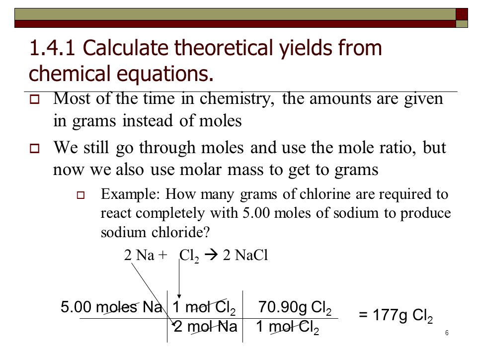 5 1.4.1 Calculate theoretical yields from chemical equations.  How many moles of sodium chloride will be produced if you react 2.6 moles of chlorine