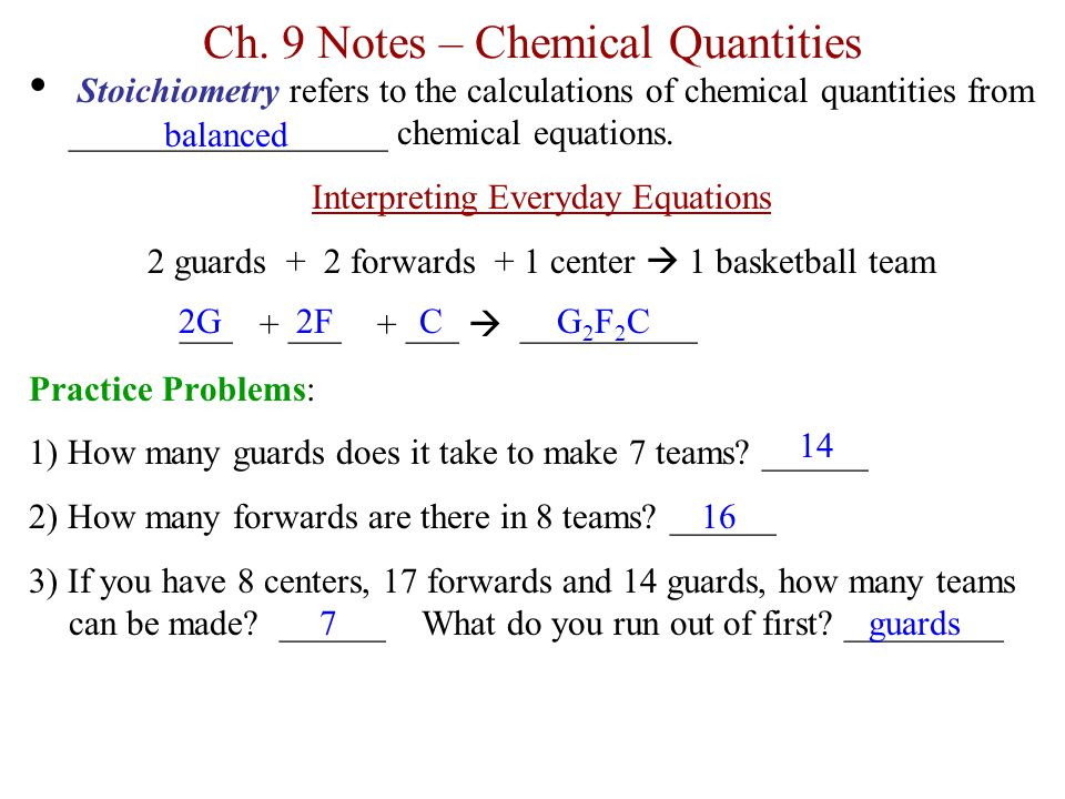 Ch. 9 Notes – Chemical Quantities Stoichiometry refers to the calculations of chemical quantities from __________________ chemical equations. Interpre
