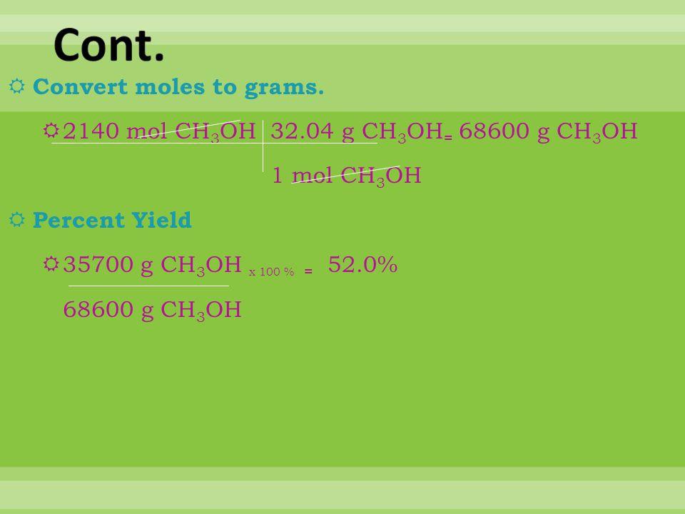  Next determine the limiting factor  2,450 mol CO 2 mol H 2 = 4,900 mol H 2 1 mol CO  4270 mol H 2 < 4,900 mol H 2  Hydrogen is the limiting facto