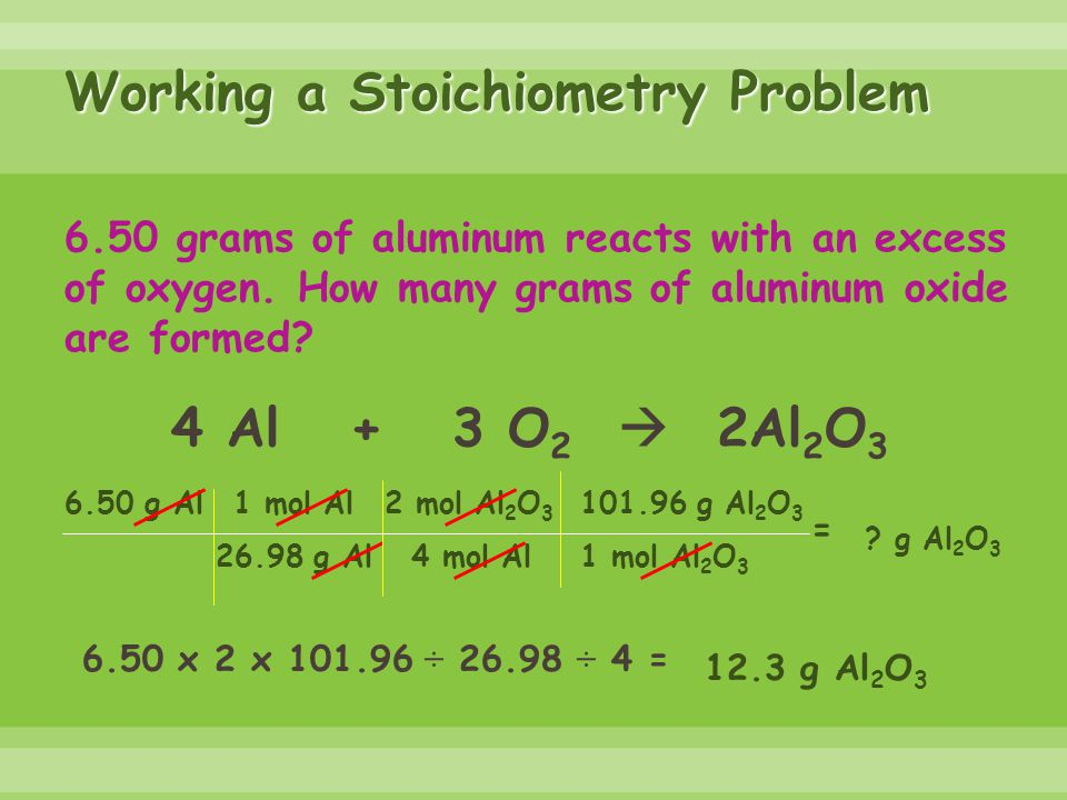 Working a Stoichiometry Problem 6.50 grams of aluminum reacts with an excess of oxygen.