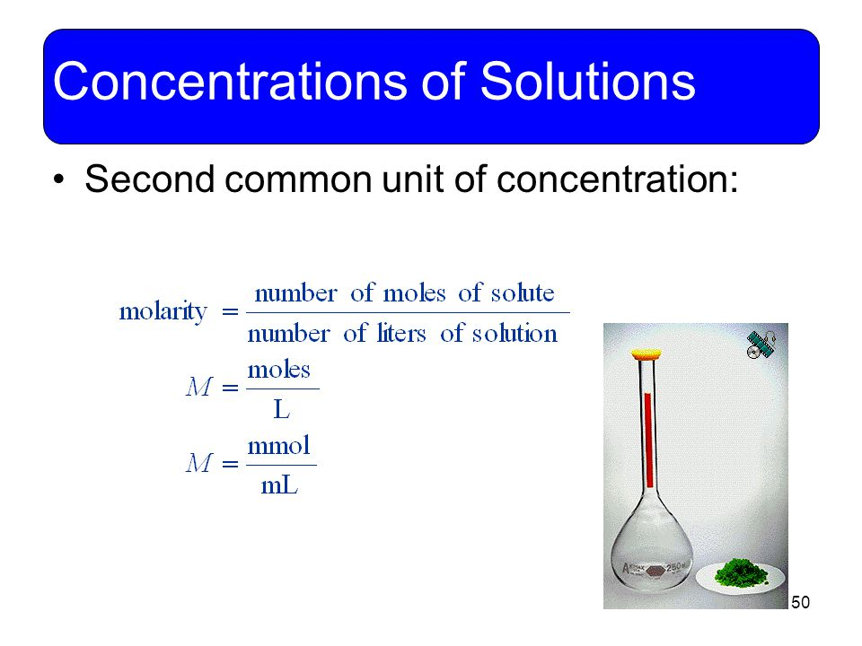 50 Concentrations of Solutions Second common unit of concentration: