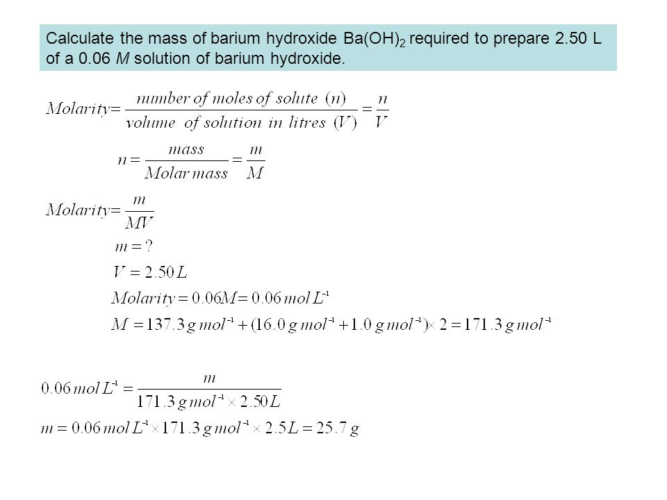 Calculate the mass of barium hydroxide Ba(OH) 2 required to prepare 2.50 L of a 0.06 M solution of barium hydroxide.