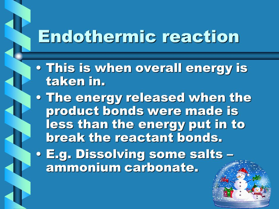 Exothermic Reactions AnAn exothermic reaction is one where heat is released. This means that the energy released when the product bonds were made is g