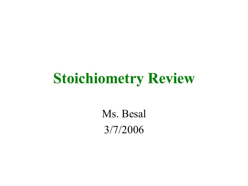 Stoichiometry Review Ms. Besal 3/7/2006