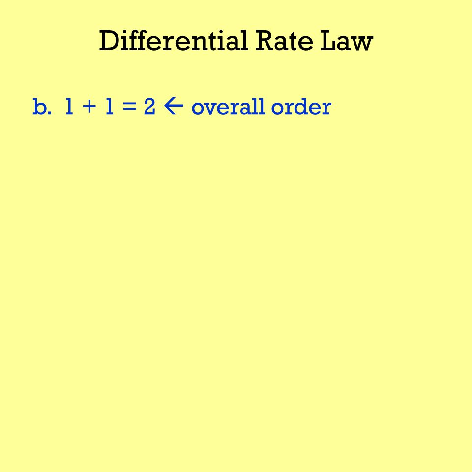 Differential Rate Law b. 1 + 1 = 2  overall order