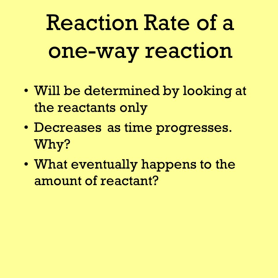 Order If the rate doubles when the reactant is doubled, then the order is first; and rate is dependent on the concentration of the reactant  Rate = k[A] 1