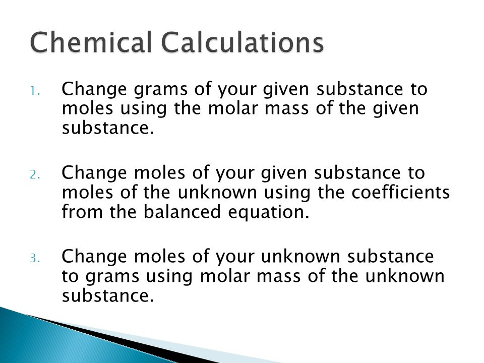 1. Change grams of your given substance to moles using the molar mass of the given substance.